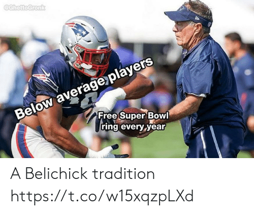 Football, Nfl, and Sports: @GhettoGronk  Below average players  Free Super Bowl  ring every year A Belichick tradition https://t.co/w15xqzpLXd