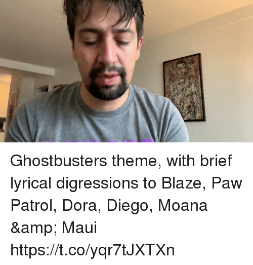 Memes, Blaze, and Dora: Ghostbusters theme, with brief lyrical digressions to Blaze, Paw Patrol, Dora, Diego, Moana & Maui https://t.co/yqr7tJXTXn