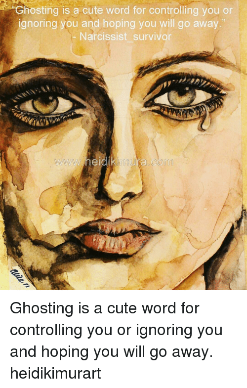 "Memes, 🤖, and Survivors: Ghosting is a cute word for controlling you or  ignoring you and hoping you will go away.""  Narcissist survivor  www heidik mura com Ghosting is a cute word for controlling you or ignoring you and hoping you will go away. heidikimurart"