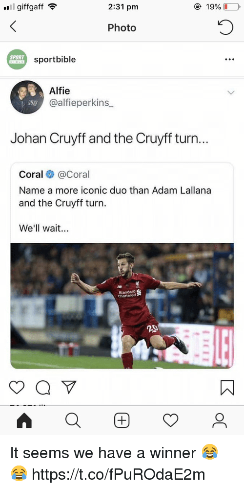 coral: giffgaff  2:31 pm  Photo  SPORT  sportbible  .o  Alfie  @alfieperkins  Johan Cruyff and the Cruyff turn...  Coral @Coral  Name a more iconic duo than Adam Lallana  and the Cruyff turn.  We'll wait.  Chartered  20 It seems we have a winner 😂😂 https://t.co/fPuROdaE2m