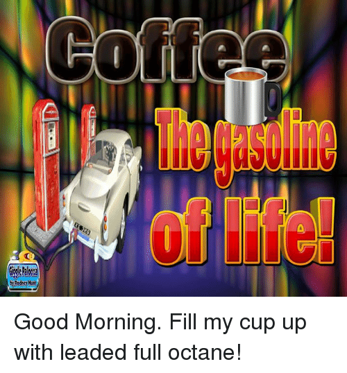 Octane: GigglePalooza  byRodney Hunt  ラED Good Morning. Fill my cup up with leaded full octane!