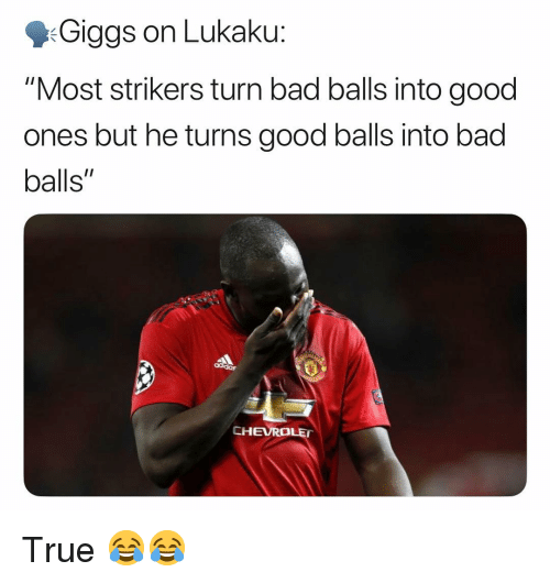 "Lukaku: Giggs on Lukaku:  ""Most strikers turn bad balls into good  ones but he turns good balls into bad  balls""  CHEVRO True 😂😂"