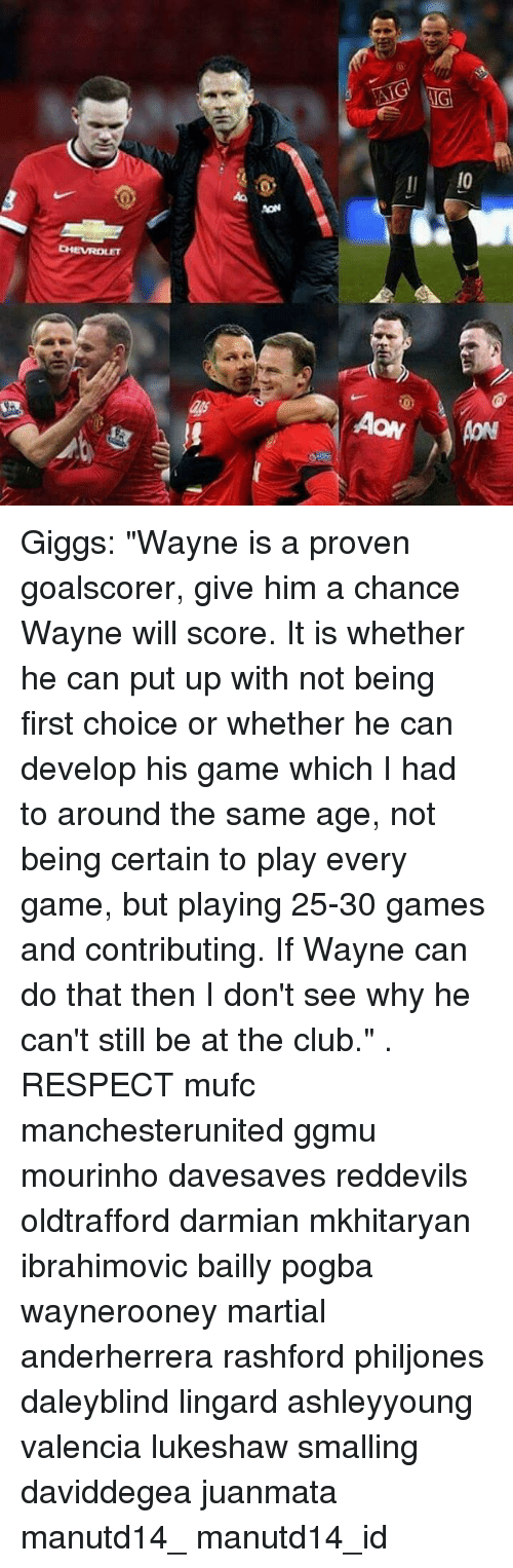 """Giggs: Giggs: """"Wayne is a proven goalscorer, give him a chance Wayne will score. It is whether he can put up with not being first choice or whether he can develop his game which I had to around the same age, not being certain to play every game, but playing 25-30 games and contributing. If Wayne can do that then I don't see why he can't still be at the club."""" . RESPECT mufc manchesterunited ggmu mourinho davesaves reddevils oldtrafford darmian mkhitaryan ibrahimovic bailly pogba waynerooney martial anderherrera rashford philjones daleyblind lingard ashleyyoung valencia lukeshaw smalling daviddegea juanmata manutd14_ manutd14_id"""