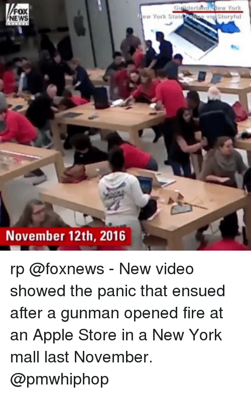 Apple, Fire, and Memes: Giilderlahd New Yor  FOX  NEWS  New York StatePoloo vig Storyful  November 12th, 2016 rp @foxnews - New video showed the panic that ensued after a gunman opened fire at an Apple Store in a New York mall last November. @pmwhiphop