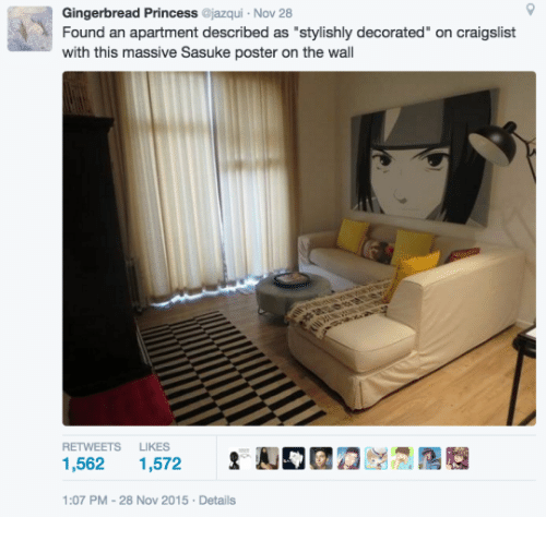 """posterization: Gingerbread Princess jazqui Nov 28  Found an apartment described as """"stylishly decorated"""" on craigslist  with this massive Sasuke poster on the wall  RETWEETS LIKES  1,562 1,572  오NNTAann  1:07 PM-28 Nov 2015 Details"""