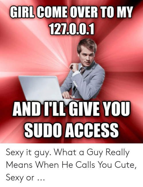 GIRL COME OVER TO MY 127001 AND I'LL GIVE YOU SUDO ACCESS Sexy It