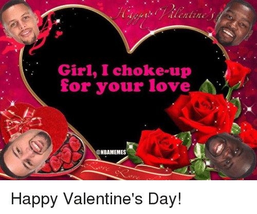 Nba, Your Love, and  Choke: Girl, I choke up  for your love  NBAMEMES Happy Valentine's Day!