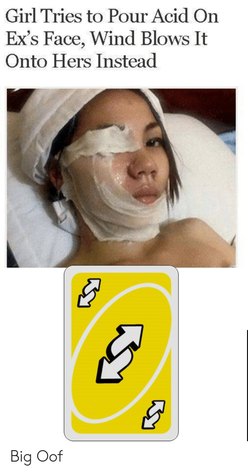 Hers: Girl Tries to Pour Acid On  Ex's Face, Wind Blows It  Onto Hers Instead Big Oof