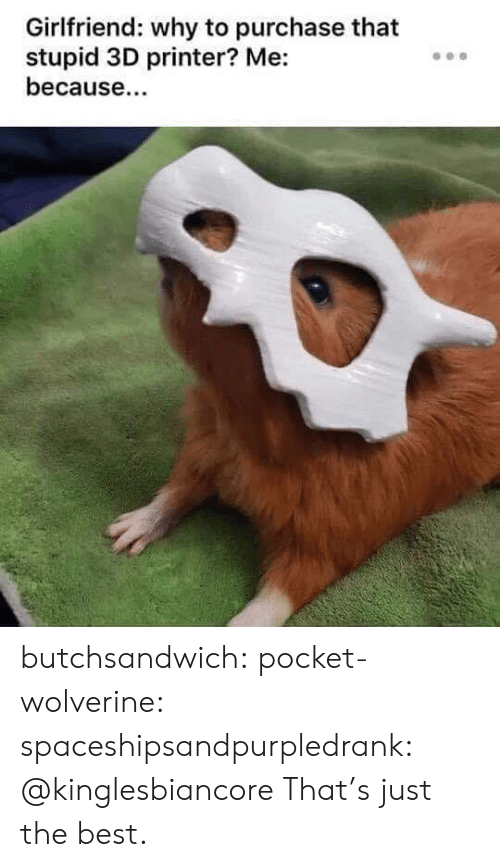 Target, Tumblr, and Wolverine: Girlfriend: why to purchase that  stupid 3D printer? Me:  because. butchsandwich:  pocket-wolverine: spaceshipsandpurpledrank: @kinglesbiancore     That's just the best.