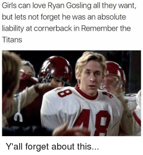 Remember the Titans: Girls can love Ryan Gosling all they want  but lets not forget he was an absolute  liability at cornerback in Remember the  Titans Y'all forget about this...