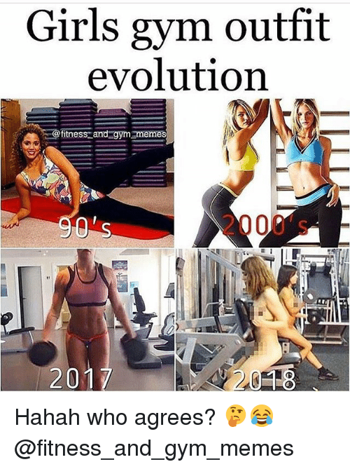 gym memes: Girls gym outfit  evolution  fitness and gymnm  2000's  201  018 Hahah who agrees? 🤔😂 @fitness_and_gym_memes