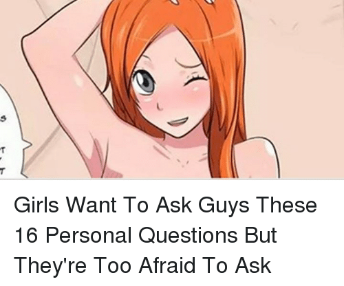 Girls Want to Ask Guys These 16 Personal Questions but They