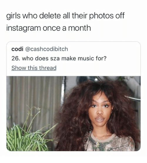 Girls, Instagram, and Music: girls who delete all their photos off  instagram once a month  codi @cashcodibitch  26. who does sza make music for?  Show this thread