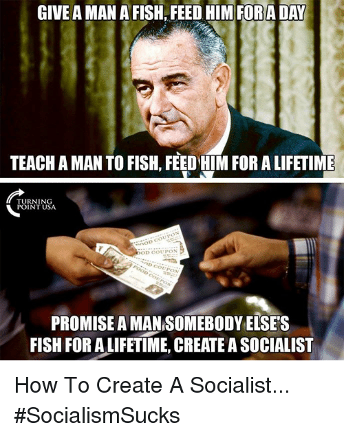 Memes, Fish, and How To: GIVE A MAN A FISH, FEED HIM FORA DAY  TEACH A MAN TO FISH, FEED HIM FOR A LIFETIME  UINIUSA  POINT USA  our  OOD  OD CoUPON  COD  OUPO  PROMISE A MAN SOMEBODY ELSES  FISH FOR A LIFETIME, CREATE A SOCIALIST How To Create A Socialist... #SocialismSucks