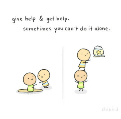 Being Alone, Help, and Can: give help & get help  sometimes you can 't do it alone