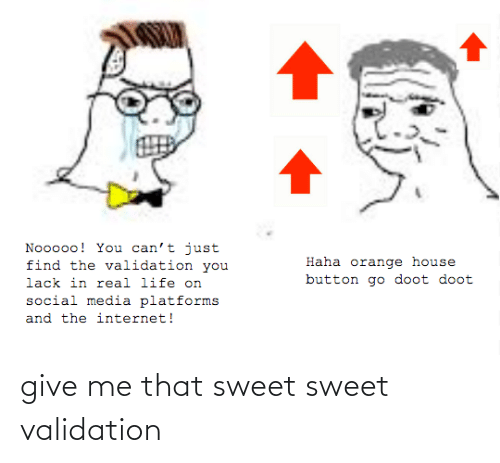 validation: give me that sweet sweet validation