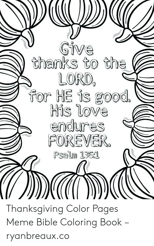 Bible Coloring: Give  thanks to the  LORD,  for HE is good  His love  endures  FOREVER  Psalm 1361 Thanksgiving Color Pages Meme Bible Coloring Book – ryanbreaux.co