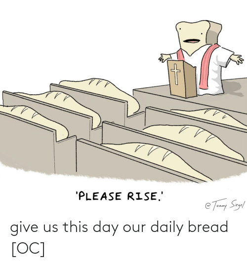 Our: give us this day our daily bread [OC]