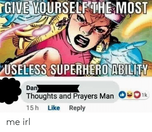 Superhero, Irl, and Me IRL: GIVE YOURSELEHE MOST  USELESS SUPERHERO ABILIFY  Dan  Thoughts and Prayers Man O#01k  15 h Like Reply me irl
