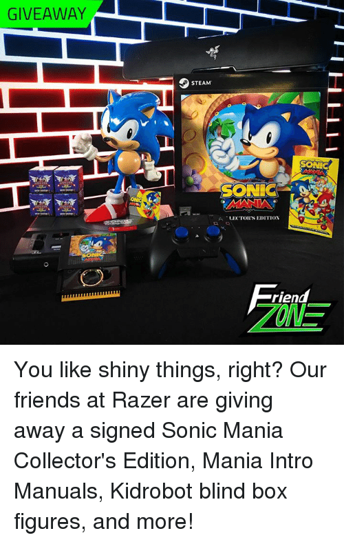 Blindes: GIVEAWAY  STEAM  SONIC  SONIC  A-LE('TOR'S EDITION  riend  ONE You like shiny things, right? Our friends at Razer are giving away a signed Sonic Mania Collector's Edition, Mania Intro Manuals, Kidrobot blind box figures, and more!