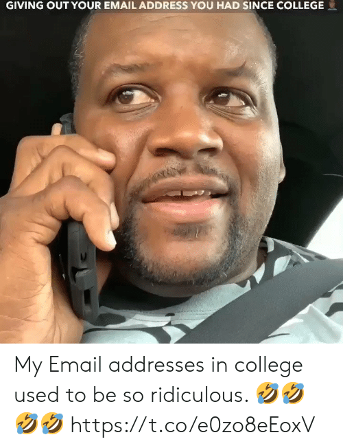 College, Memes, and Email: GIVING OUT YOUR EMAIL ADDRESS YOU HAD SINCE COLLEGE My Email addresses in college used to be so ridiculous. 🤣🤣🤣🤣 https://t.co/e0zo8eEoxV