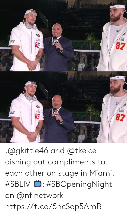 Compliments: .@gkittle46 and @tkelce dishing out compliments to each other on stage in Miami. #SBLIV  📺: #SBOpeningNight on @nflnetwork https://t.co/5ncSop5AmB