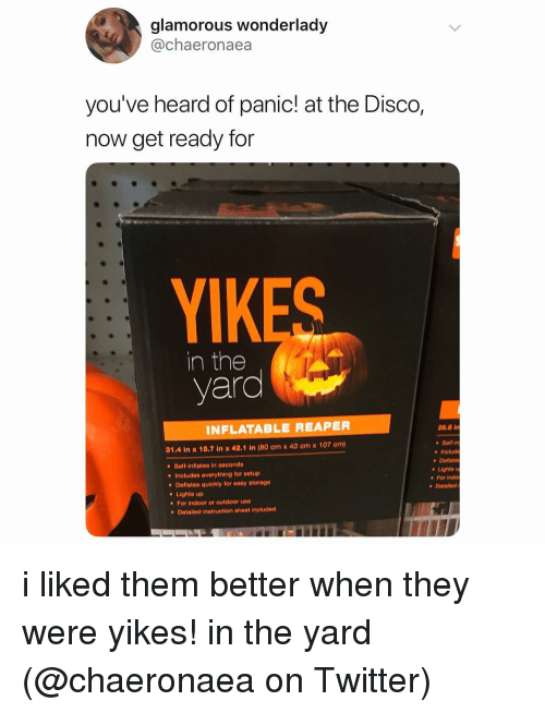 Memes, Twitter, and Panic at the Disco: glamorous wonderlady  @chaeronaea  you've heard of panic! at the Disco,  now get ready for  YIKES  yard  INFLATABLE REAPER  26.0 l  31.4 in x 18.7 in x 42.1 in (80 om x 40 om x 107 om)  Belf-l  e Inaluc  e Deflate  Self-inflates in seconds  e Includes everything for setup  . Lighta  Defiates quiokly for easy storage  Lights up  For indoor or outdoor use  . For indo  . Dotail  e Detailed instruction sheet included i liked them better when they were yikes! in the yard (@chaeronaea on Twitter)