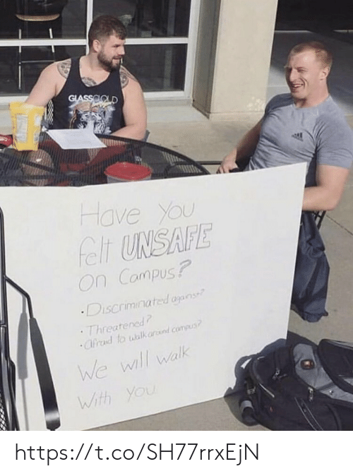 Memes, 🤖, and You: GLASSOOLD  Have You  felt UNSAFE  On Campus?  Discriminated ayains  Threatened  Cfrad to walkarnd compus?  We wll walk  With You https://t.co/SH77rrxEjN