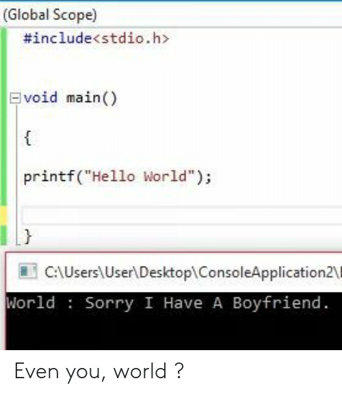 "hello world: (Global Scope)  #include<stdio.h>  void main)  printf(""Hello World"");  }  CAUsers User\DesktoplConsoleApplication2\  World Sorry I Have A Boyfriend Even you, world ?"