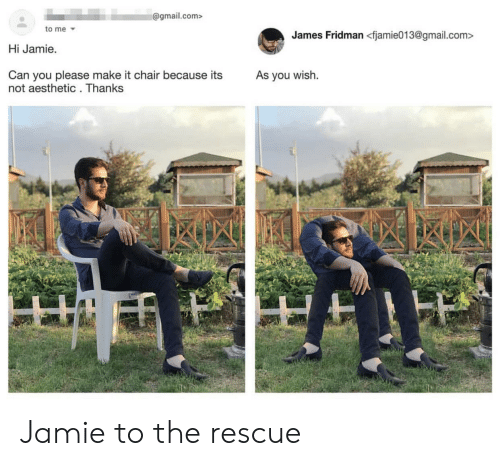 Reddit, Aesthetic, and Gmail: @gmail.com>  to me  James Fridman<fjamie013@gmail.com>  Hi Jamie  Can you please make it chair because its  not aesthetic. Thanks  As you wish. Jamie to the rescue