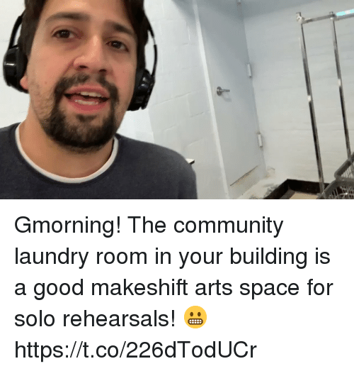Community, Laundry, and Memes: Gmorning! The community laundry room in your building is a good makeshift arts space for solo rehearsals! 😬 https://t.co/226dTodUCr