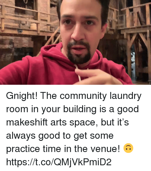 Community, Laundry, and Memes: Gnight! The community laundry room in your building is a good makeshift arts space, but it's always good to get some practice time in the venue! 🙃 https://t.co/QMjVkPmiD2