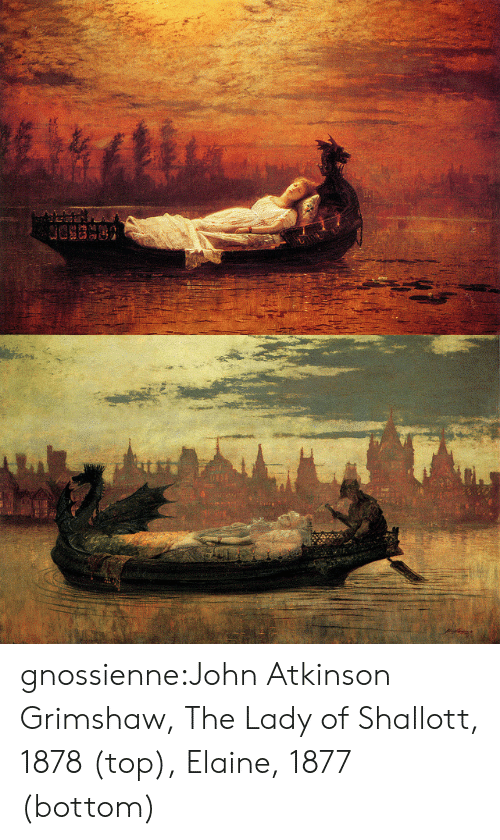 Tumblr, Blog, and Com: gnossienne:John Atkinson Grimshaw, The Lady of Shallott, 1878 (top), Elaine, 1877 (bottom)