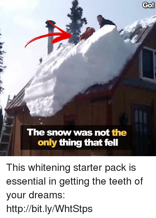 Memes, Http, and Snow: Go!  9  The snow was not the  only thing that fel This whitening starter pack is essential in getting the teeth of your dreams: http://bit.ly/WhtStps