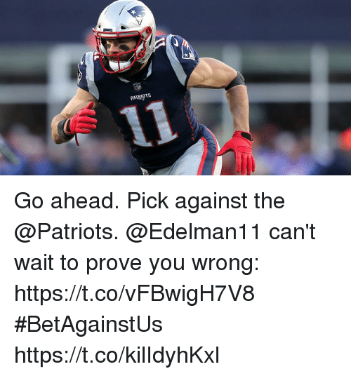 Memes, Patriotic, and 🤖: Go ahead. Pick against the @Patriots.  @Edelman11 can't wait to prove you wrong: https://t.co/vFBwigH7V8 #BetAgainstUs https://t.co/kilIdyhKxl