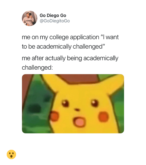 """College, Go Diego Go, and Diego: Go Diego Go  @GoDiegitoGo  me on my college application """"I want  to be academically challenged""""  me after actually being academically  challenged: 😮"""