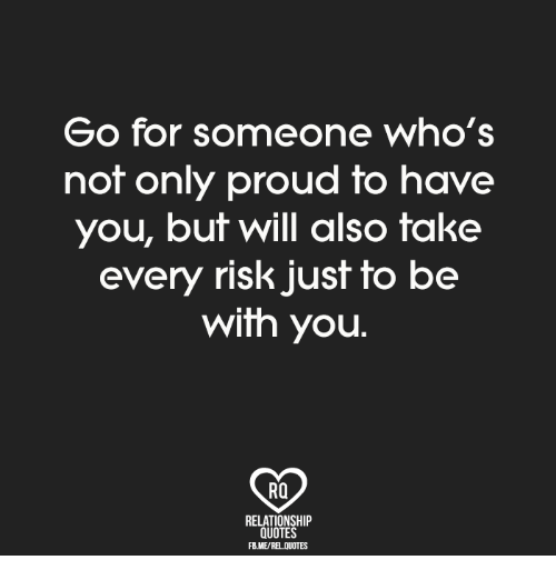 Go For Someone Whos Not Only Proud To Have You But Will Also Take