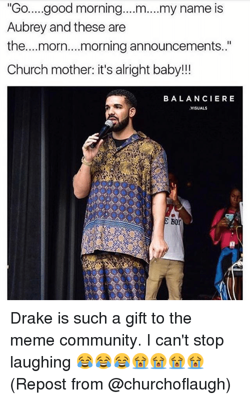 """aubrey: """"Go..good morning.. .m... my name is  Aubrey and these are  the...morn....morning announcements.""""  Church mother: it's alright baby!!!  BALANCIERE  VISUALS  B0 Drake is such a gift to the meme community. I can't stop laughing 😂😂😂😭😭😭😭 (Repost from @churchoflaugh)"""