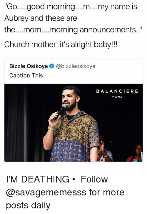 """aubrey: """"Go..good morning....m....my name is  Aubrey and these are  the...morn....morning announcements..""""  Church mother: it's alright baby!!  Bizzle Osikoya  Caption This  @bizzleosikoya  BALANCIERE  VISUALS I'M DEATHING • ➫➫ Follow @savagememesss for more posts daily"""