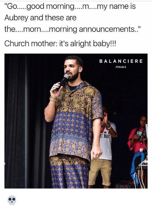 """aubrey: """"Go...good morning....m....my name is  Aubrey and these are  the....morn....morning announcements..""""  Church mother: it's alright baby!!  BALANCIE RE  VISUALS  Bor 💀"""