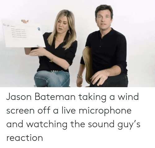 Live, Jason Bateman, and Jason: Go Jason Bateman taking a wind screen off a live microphone and watching the sound guy's reaction