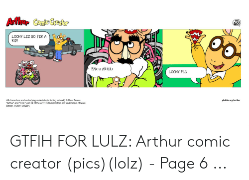 """Marc Brown: GO!  LOONY LEZ GO FERA  RID!  FAk U ARTHU  LOONY PLS  All characters and underlying materials (including artwork)  Arthur  Marc Brown.  pbskids.org/arthur  and """"D.W. and all of the ARTHUR characters are trademarks of Marc  Brown.2011 WGBH."""