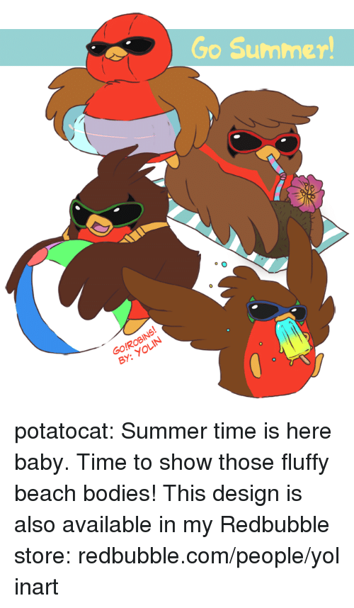 Bodies , Target, and Tumblr: Go Summer  GO!ROBINS  BY:YOLIN potatocat:  Summer time is here baby. Time to show those fluffy beach bodies! This design is also available in my Redbubble store: redbubble.com/people/yolinart