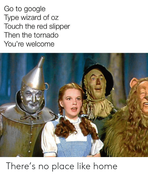 Tornado: Go to google  Type wizard of oz  Touch the red slipper  Then the tornado  You're welcome There's no place like home