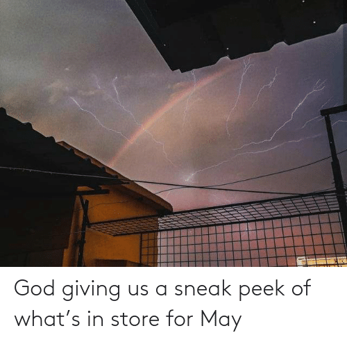 store: God giving us a sneak peek of what's in store for May