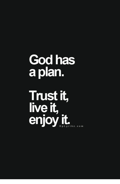 God, Live, and Trust: God has  aplan.  Trust it,  live it,  enjoy it.  HpLyrikz.co m