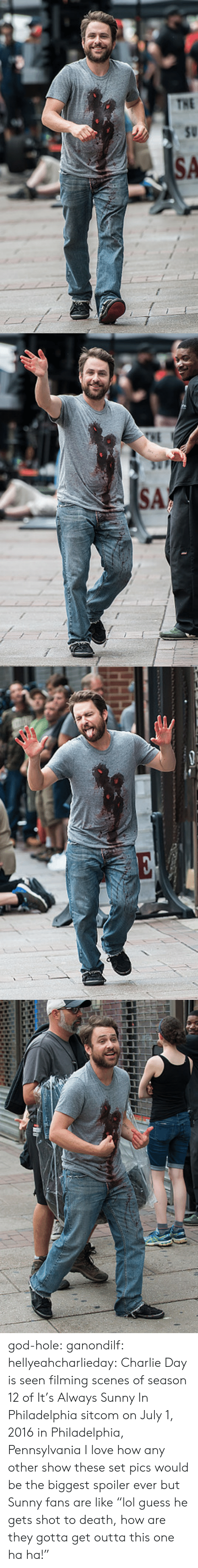 "Always Sunny In: god-hole: ganondilf:  hellyeahcharlieday:  Charlie Day is seen filming scenes of season 12 of It's Always Sunny In Philadelphia sitcom on July 1, 2016 in Philadelphia, Pennsylvania  I love how any other show these set pics would be the biggest spoiler ever but Sunny fans are like ""lol guess he gets shot to death, how are they gotta get outta this one ha ha!"""