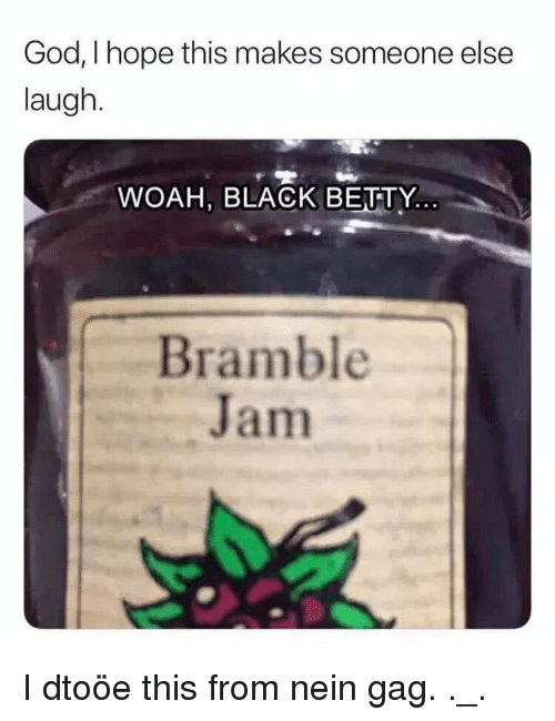 God, Black, and Hope: God, I hope this makes someone else  laugh.  WOAH, BLACK BEUTY.  Bramble  Jam I dtoöe this from nein gag. ._.