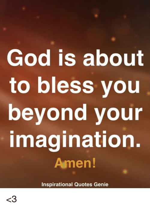 God Is About To Bless You Beyond Your Imagination Amen