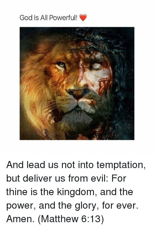 God, Memes, and Power: God Is All Powerful! And lead us not into temptation, but deliver us from evil: For thine is the kingdom, and the power, and the glory, for ever. Amen. (Matthew 6:13)